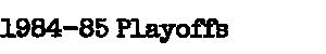 1984-85 Playoffs